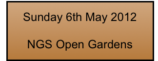 Sunday 6th May 2012   NGS Open Gardens